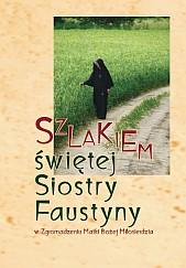 Szlakiem św. Siostry Faustyny w Zgromadzeniu Matki Bożej Miłosierdzia